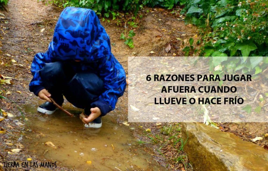 56f9b8347086 6 razones para jugar afuera cuando llueve o hace frío – Tierra en las manos