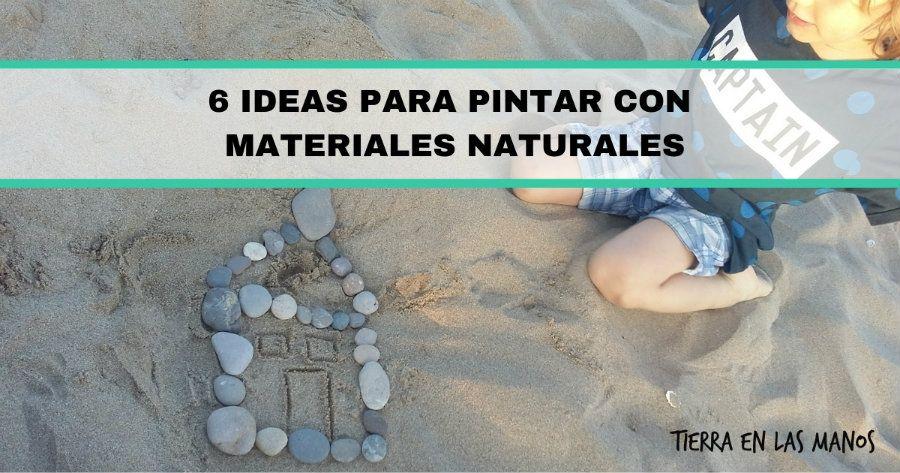 6 Ideas Para Pintar Con Materiales Naturales Tierra En Las Manos